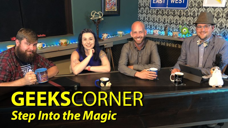 Step into the Magic - GEEKS CORNER - Episode 830