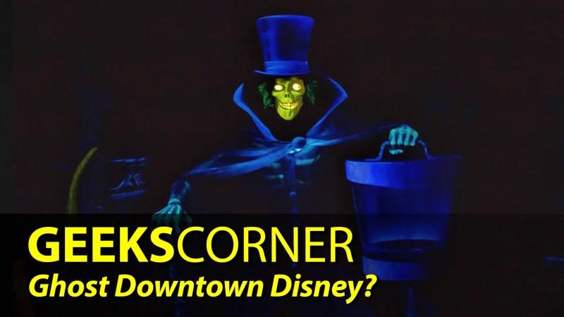 Ghost Downtown Disney? - GEEKS CORNER - Episode 847