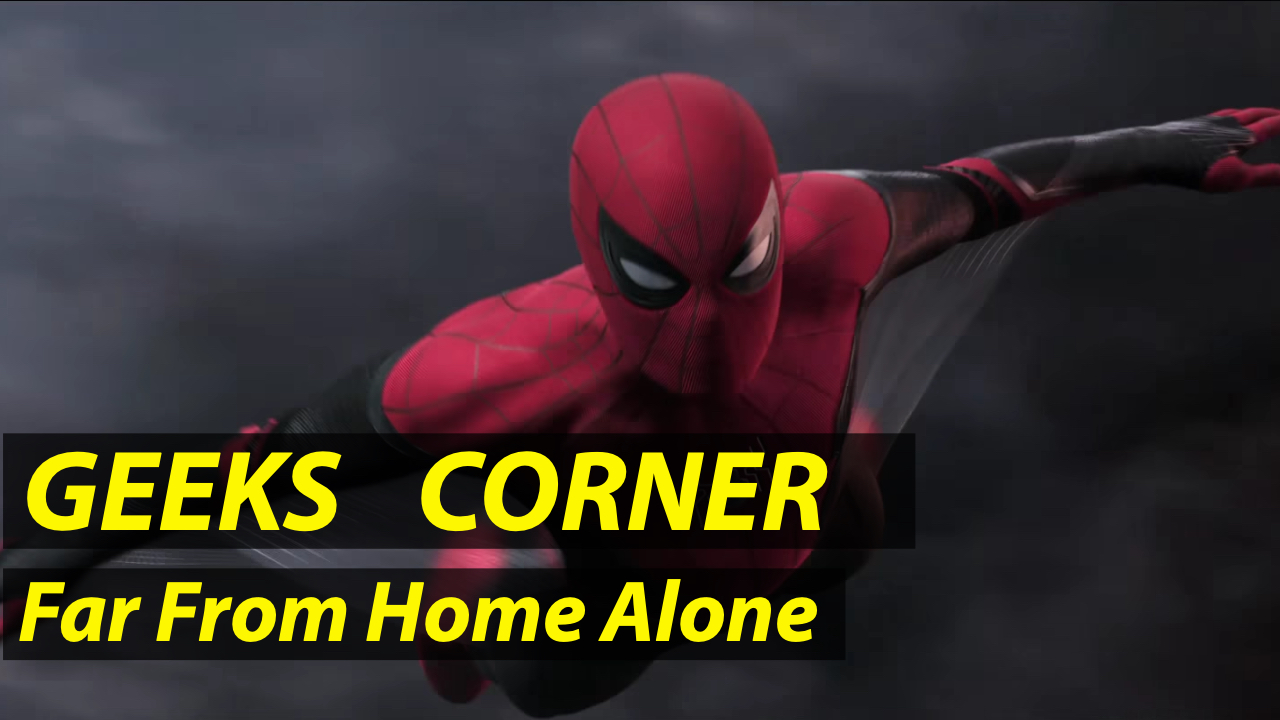 Far From Home Alone – GEEKS CORNER – Episode 916 (#434)