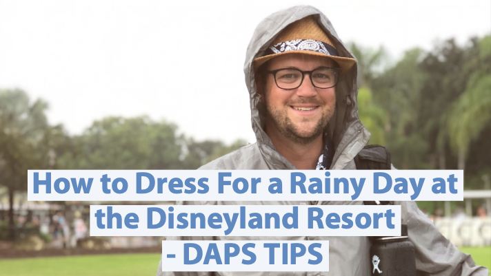How to Dress For a Rainy Day at the Disneyland Resort – DAPS TIPS