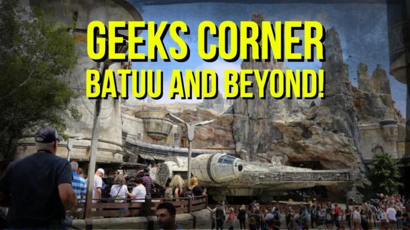 Batuu and Beyond! GEEKS CORNER