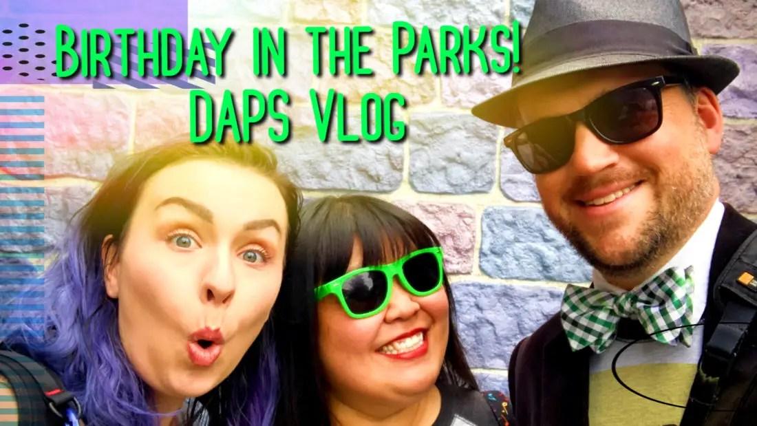 Birthday in the Parks - DAPS Vlog