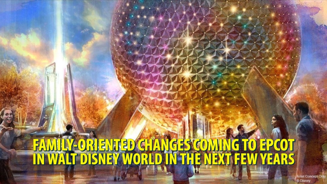 Family-Oriented Changes Coming to Epcot in Walt Disney World in the Next Few Years