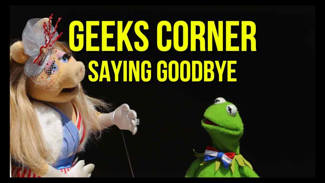 Saying Goodbye - GEEKS CORNER - Episode 951 (#469)