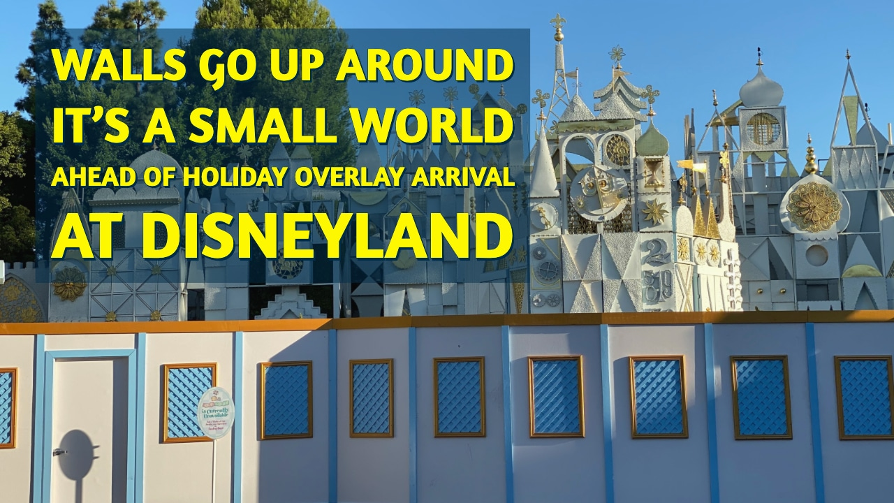 Walls Go Up Around it's a small world Ahead of Holiday Overlay Arrival at Disneyland
