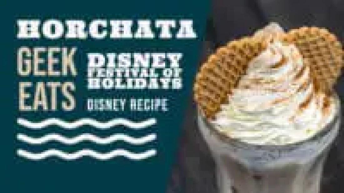 Horchata - Disney Festival of Holidays Disney Recipe - GEEK EATS