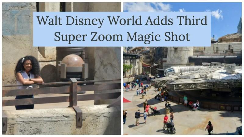 Walt Disney World Adds Third Super Zoom Magic Shot