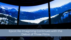 Epcot Re-Imagining Continues with the Debut of Three Films
