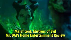 Maleficent: Mistress of Evil – Mr. DAPs Home Entertainment Review