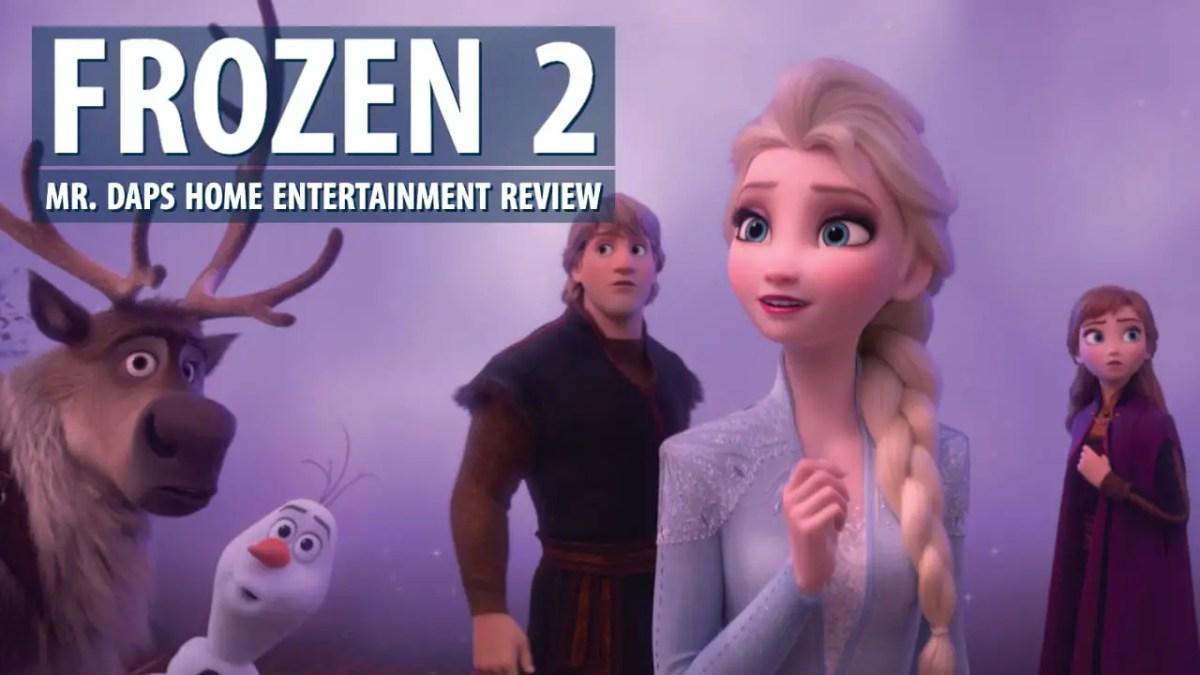Frozen 2 – Mr. DAPs Home Entertainment Review