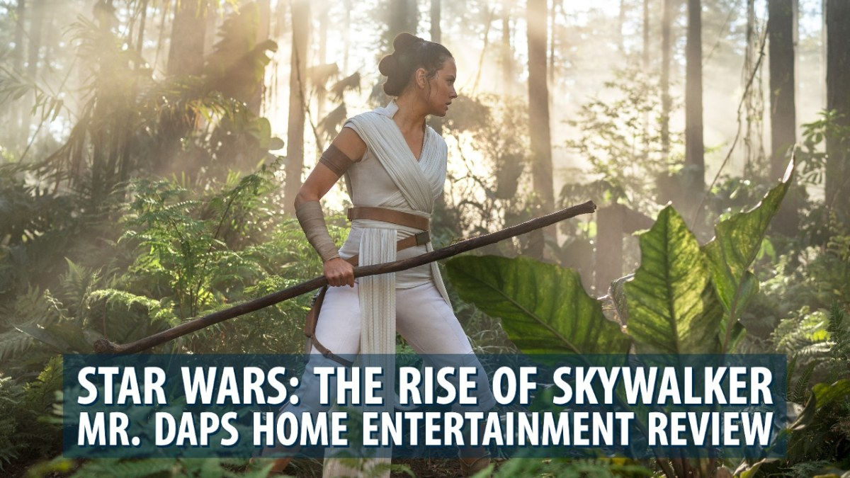 Star Wars: The Rise of Skywalker – Mr. DAPs Home Entertainment Review