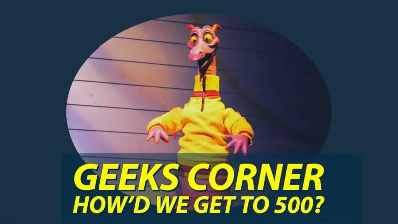 GEEKS CORNER - How'd We Get to 500