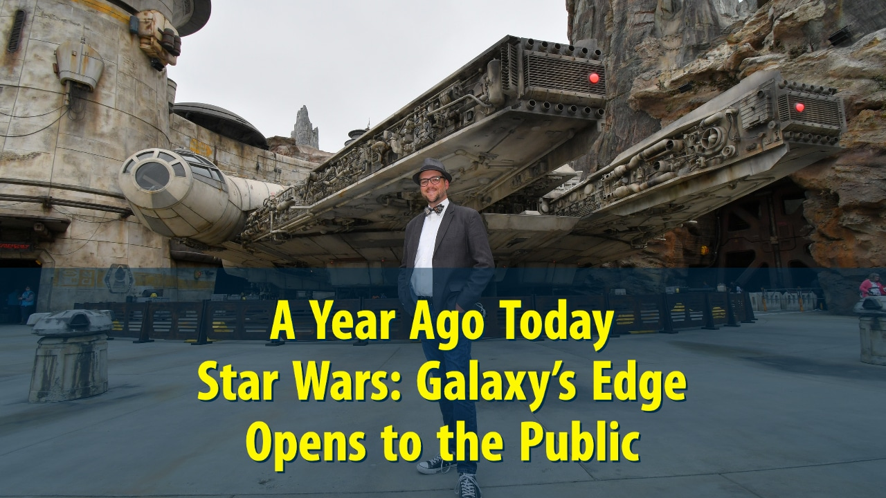 A Year Ago Today – Star Wars: Galaxy's Edge Opens to the Public