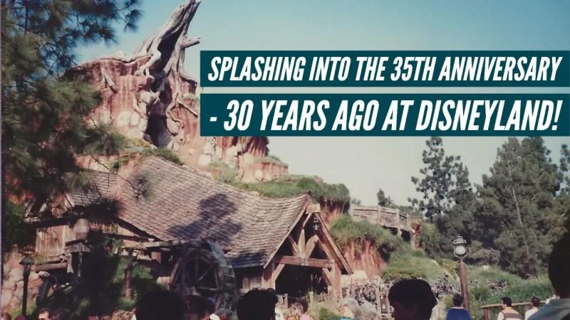 Splashing into the 35th Anniversary - 30 Years Ago in Disneyland!