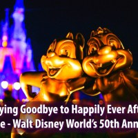 Saying Goodbye to Happily Ever After - Day One - Walt Disney World's 50th Anniversary