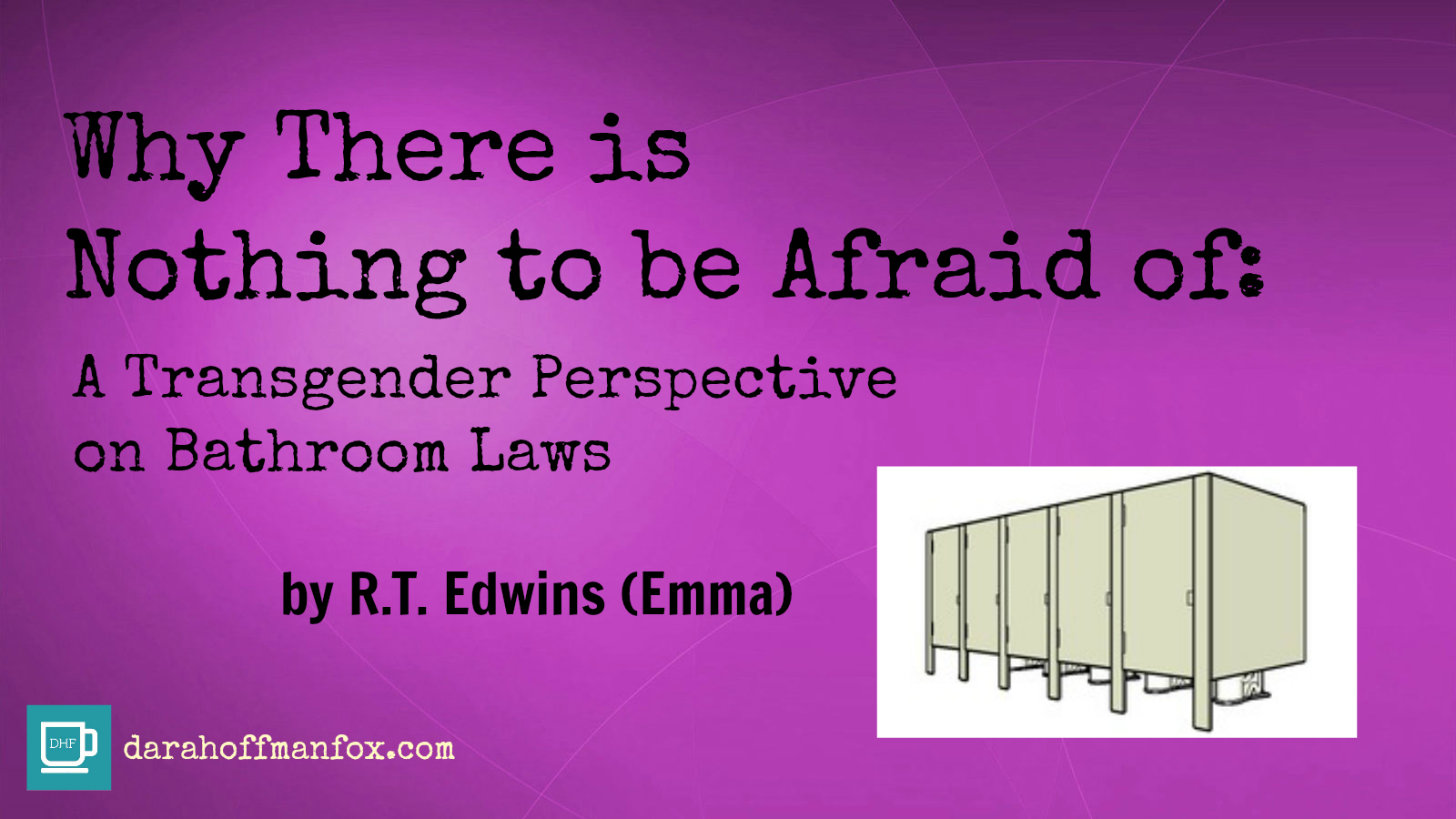 Why There is Nothing to be Afraid Of A Transgender Perspective on Bathroom Laws  Dara HoffmanFox