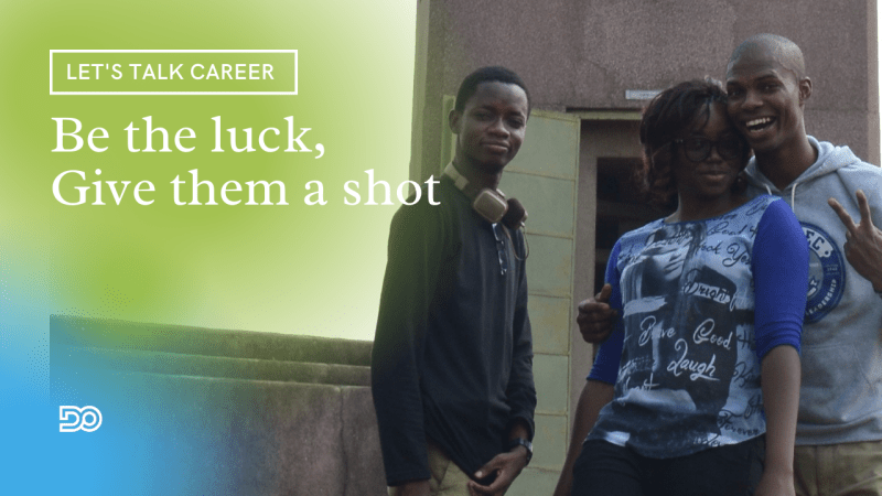 Give them a shot, be the luck