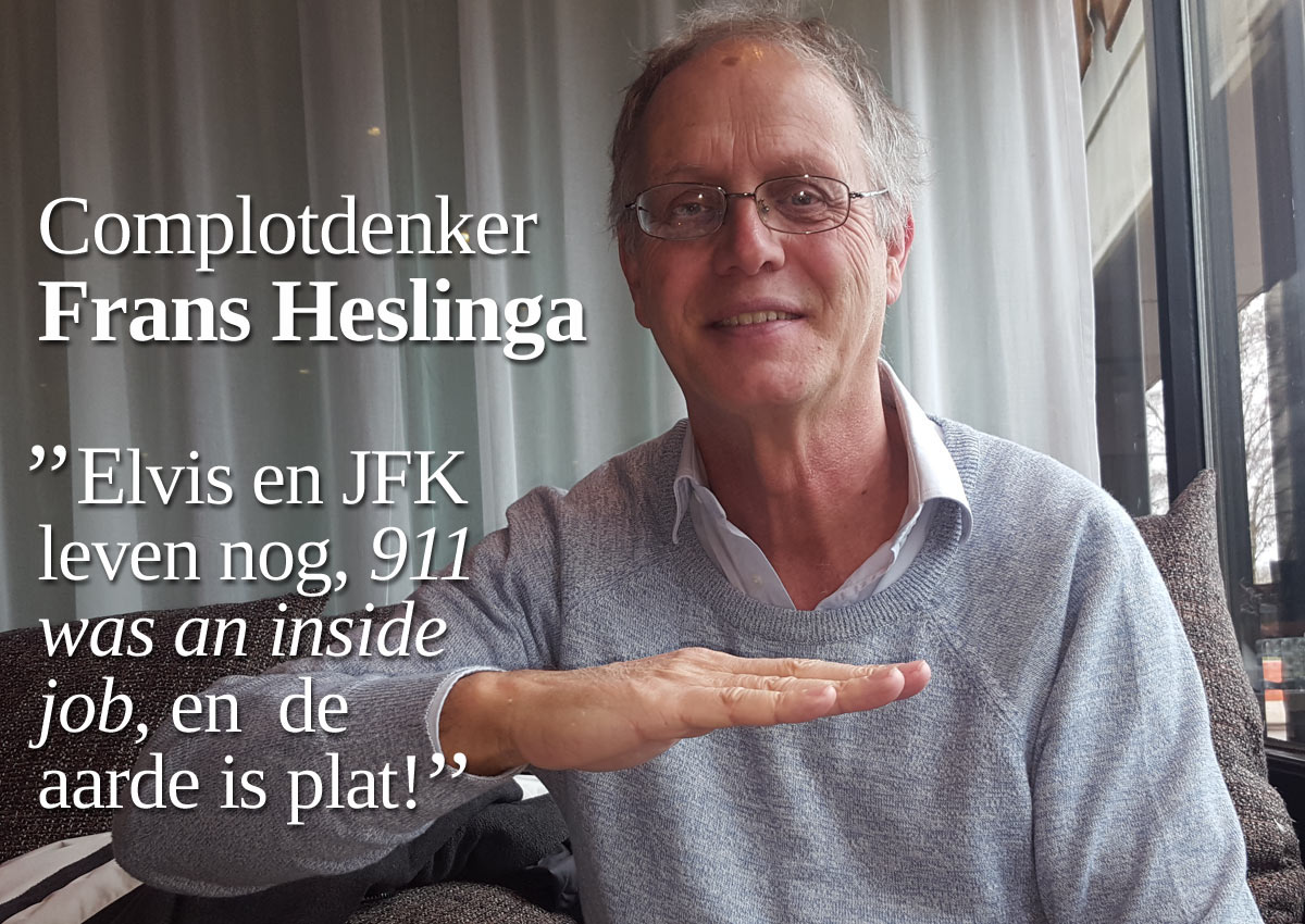 Complotdenker Frans Heslinga: 'Elvis Leeft, 9/11 Was An Inside Job, En De Aarde Is Plat'