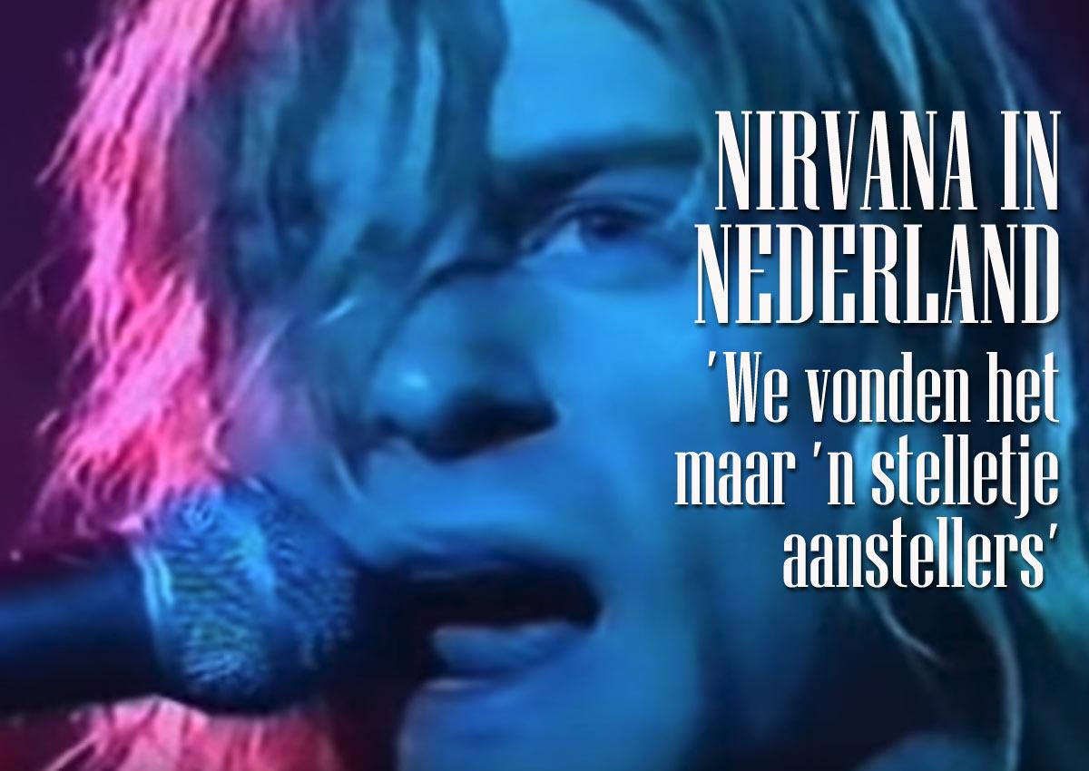Nirvana In Nederland: 'We Vonden Het Maar Een Stelletje Aanstellers'