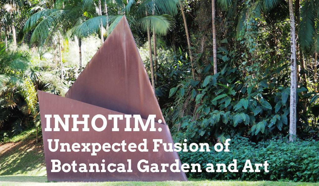 Inhotim: Unexpected Fusion of Botanical Garden and Art
