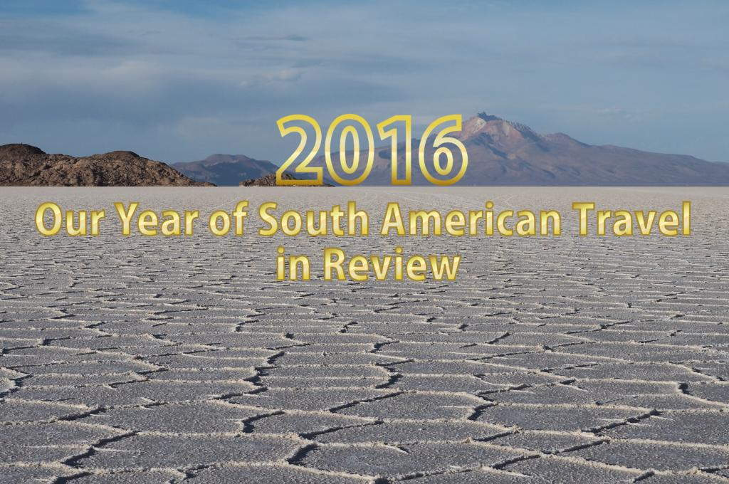2016: our Year of South American Travel in Review