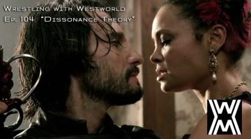 "Wrestling with Westorld 104 ""Dissonance Theory"""