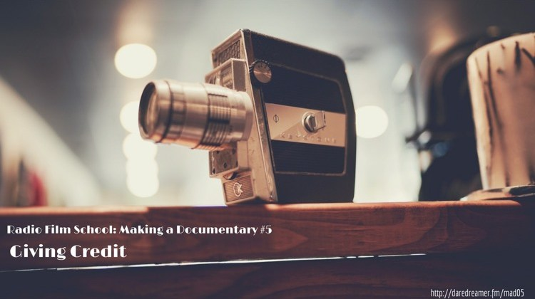 Making a Documentary Pt. 5 – Giving Credit [PODCAST]