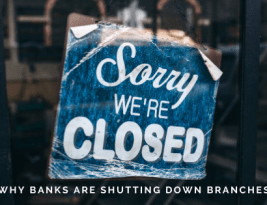 Why Banks Are Shutting Down Their Branches