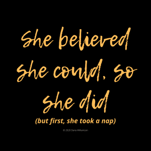 """Gold text on black background: """"She believed she could, so she did (but first, she took a nap)"""""""