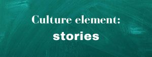 """Green textured background with the words """"Culture element: stories"""" in white"""