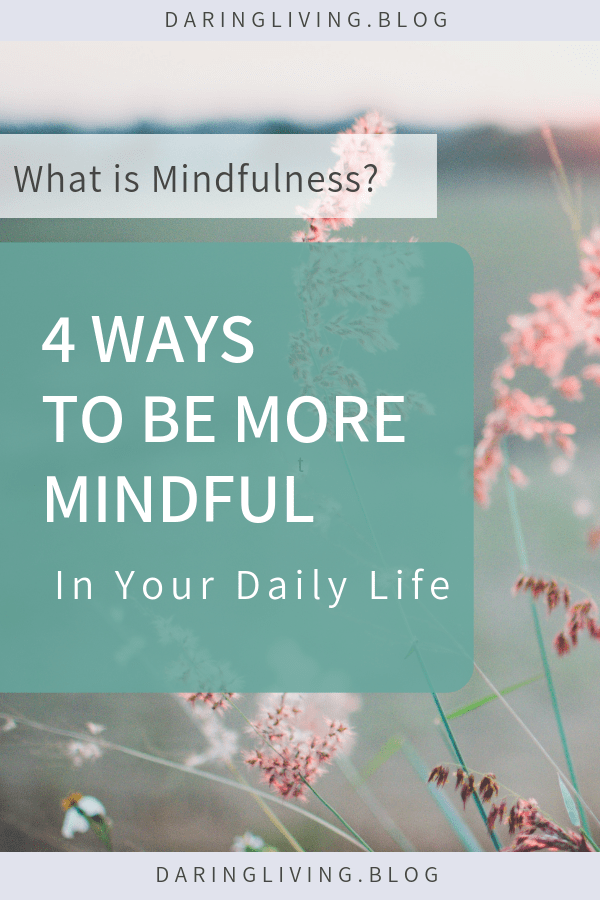 How to be mindful daily? Here are 4 simple tips and practices tostrengthen mindfulness and start living more consicously with joy. Daring Living #daringliving | Inspiring you to live a passionate, conscious, & daring life. Why think small when you can dream big? #mindful #mindfulness #consciousliving #mindfulliving #mindfulpractices #selfawareness