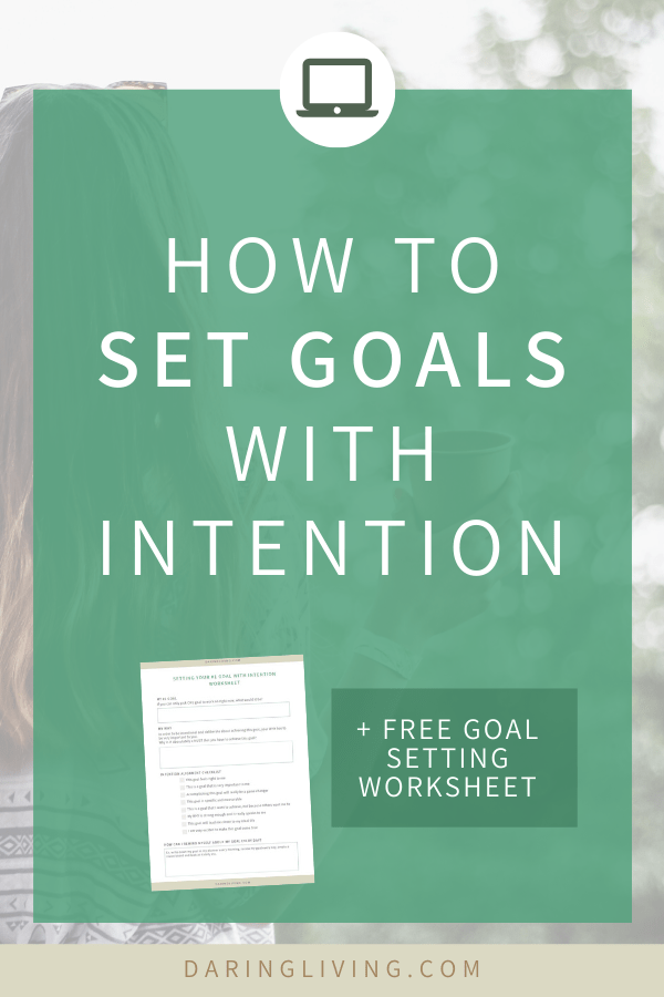 Learn tips on how to set goals with intention for the New Year. Sign up for free goal setting worksheet to help you get clear on your goals and create steps to make your dream life a reality. Daring Living blog daringliving.com — life coaching to help working millennials set goals, calm anxious thoughts and create their ideal life. #daringliving #intentionsetting #goalsetting #personaldevelopment #dailyplanner #lifecoaching