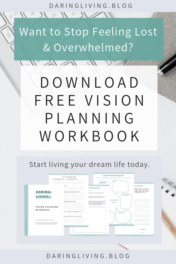 Want to stop feeling confused, lost, or overwhelmed? The Daring Living Vision Planning Workbook contain 6 exercises that will guide you through the steps to plan,create, and live your dream ideal life today. #daringliving #visionplanning #workbook #personaldevelopment #selfgrowth #personalgrowth #motivation #journaling