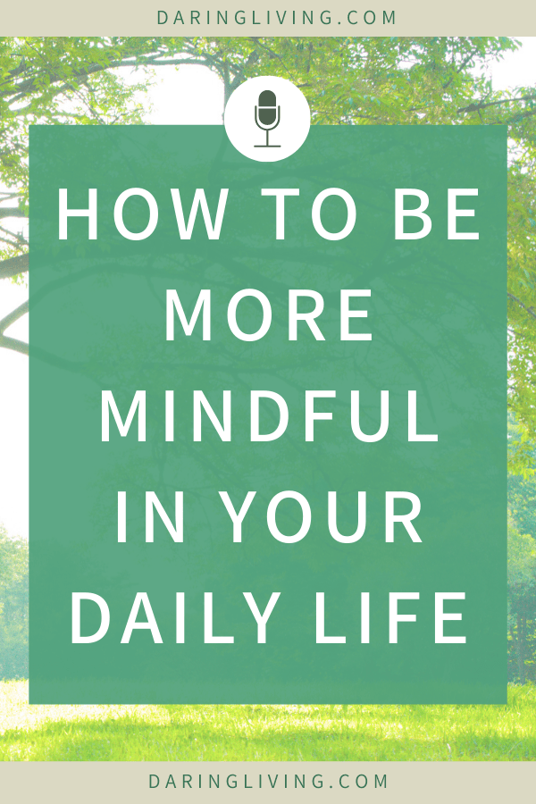 How to be more mindful in your daily life? What is mindfulness, the definition of mindfulness, and what are daily ideas and techniques to practice self awareness and be present in your day. #daringliving #personalgrowth #mindfulness #selfcare #lifecoaching #podcast