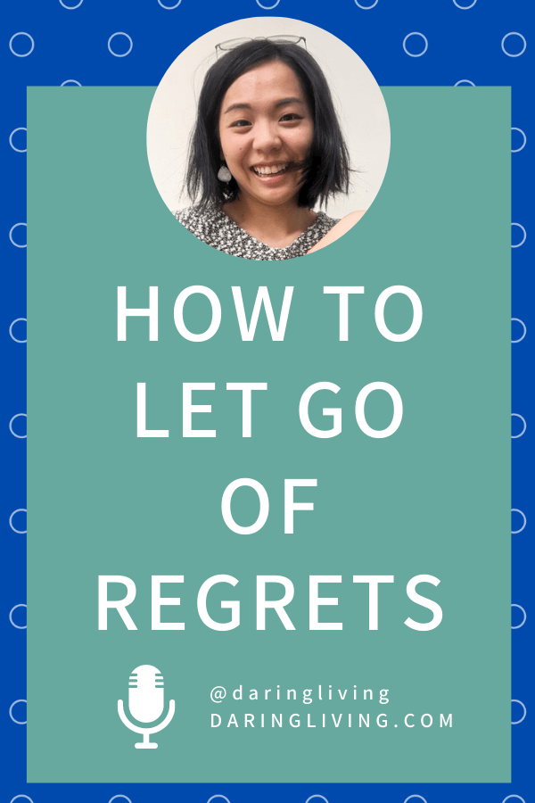 Do you have regrets you keep holding on to? Here's a different way to think about regrets and how to practice letting them go. #daringliving #regrets #podcast
