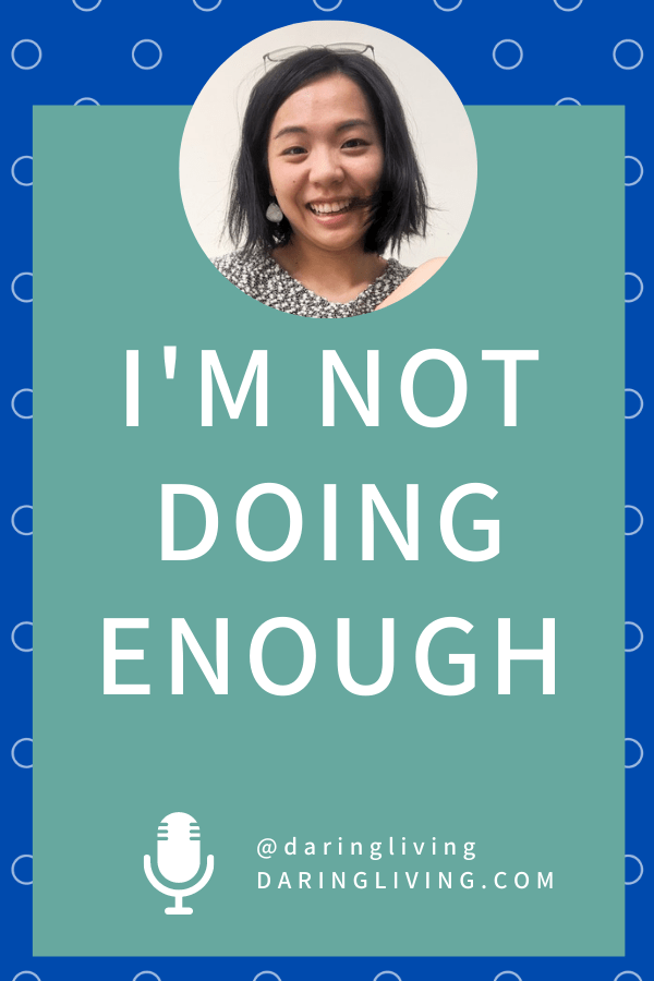 """How often do you think you're not doing enough? In this episode, we explore why you'd think you're not doing enough, how to respond to the need to be """"doing"""" all the time, and practical tips for when you think you're not doing enough. #daringlivingpodcast #daringliving #lifecoaching #mentalhealth"""