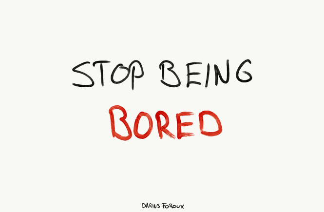 stop being bored