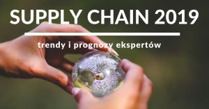 Trendy w logistyce i supply chain 2019