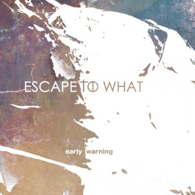 Early Warning - Escape To What