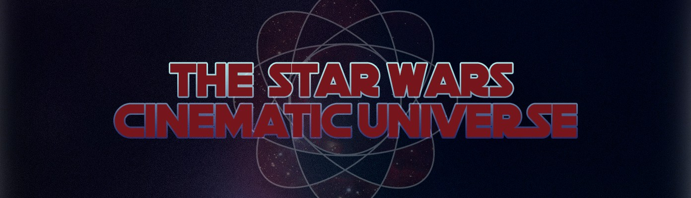 THE STAR WARS CINEMATIC UNIVERSE