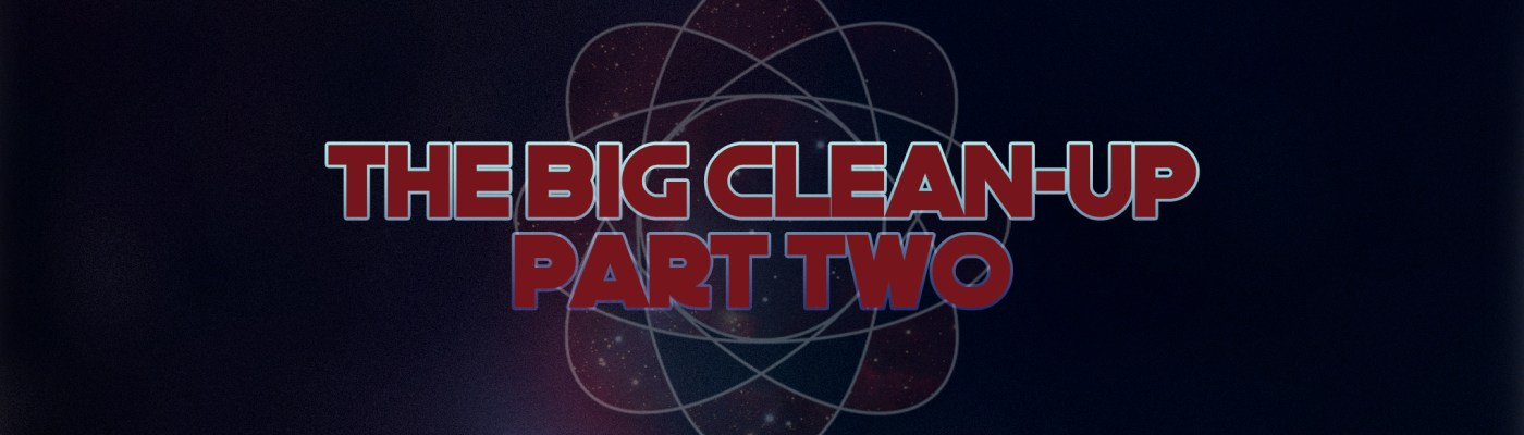 THE BIG CLEAN-UP PART TWO