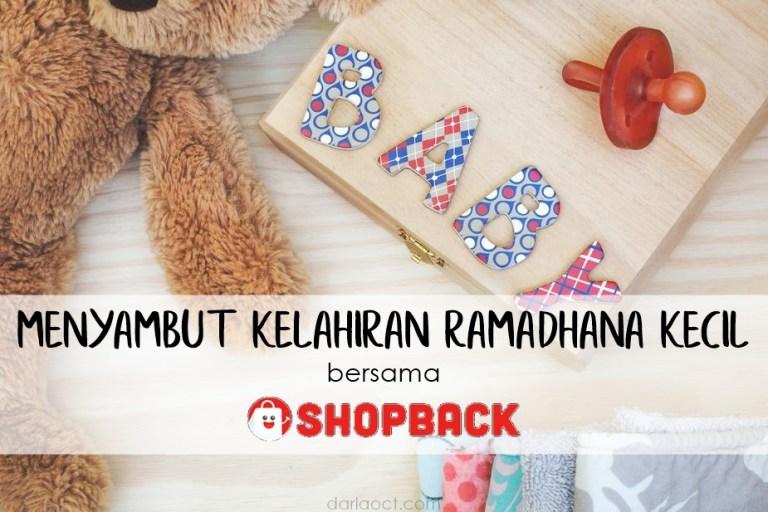 Menyambut Kelahiran Ramadhana Kecil bersama Shopback | DarlaOct.com