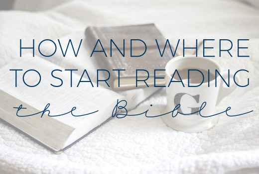 how and where to start reading the bible