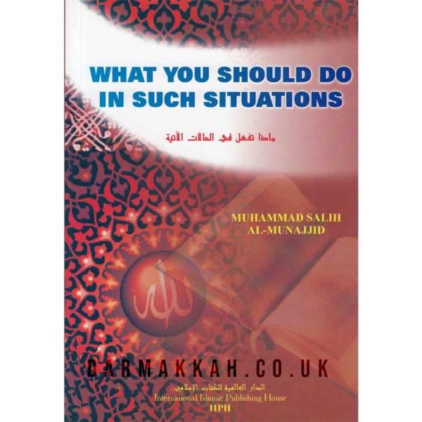 What You Should Do In Such Situations - ماذا تفعل في الحالات الآتية