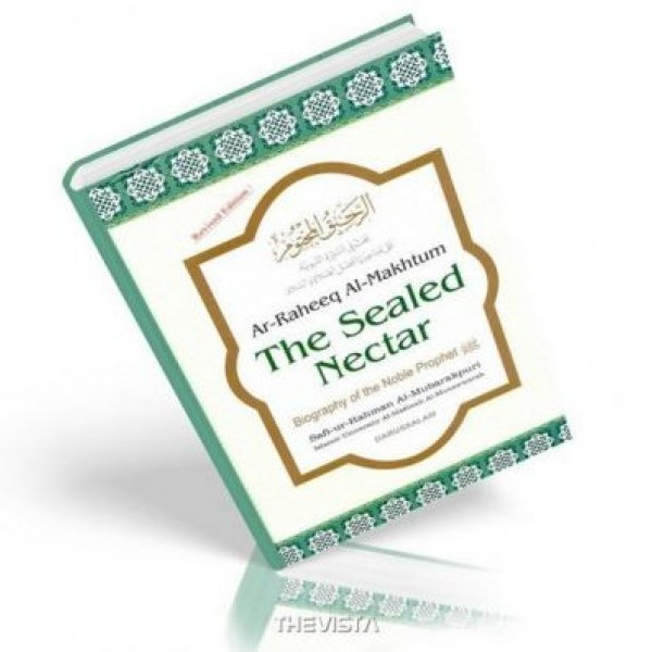 The Sealed Nectar Ar-Raheeq Al-Makhtum Biography of the Prophet