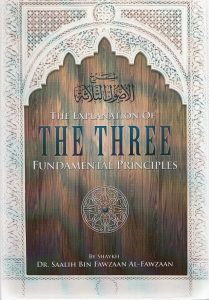 The Explanation OF The Three Fundamental Principles by Shaykh Saalih Al-Fawzaan