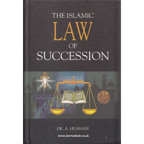 The Islāmic Law of Succession by Dr. A. Hussain (Darussalam)