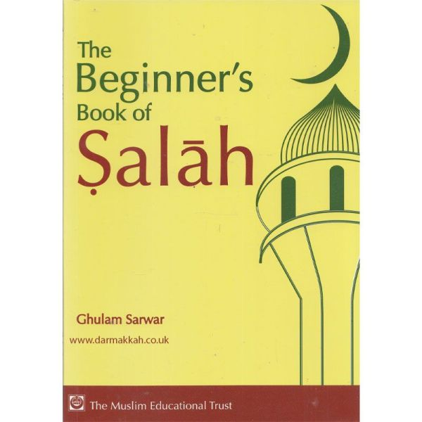 The Beginner's Book Of Salah (PB) (The Muslim Educational Trust)