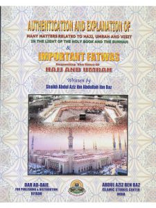 Authentication And Explanation Of Many Matters Related To Hajj, Umrah And Visit In The Light Of The Holy Book And The Sunnah & Important Fatwas Regarding The Ri