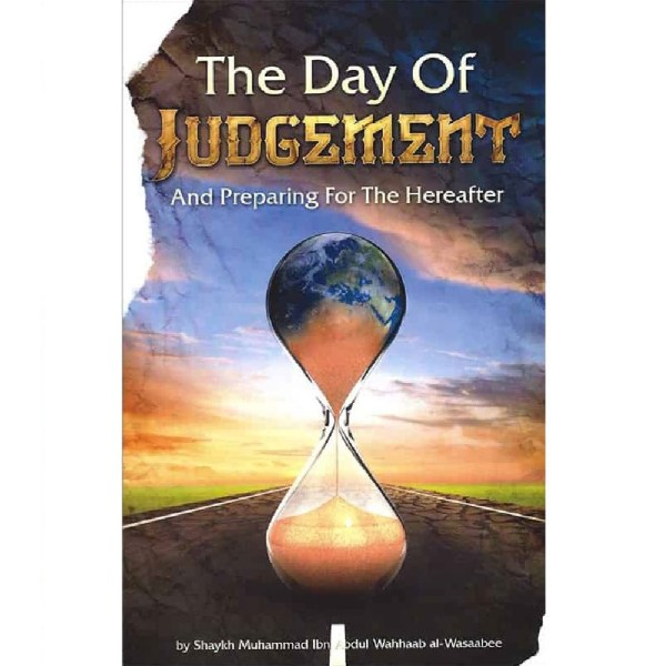 The Day Of Judgement And Preparing For The Hereafter (Authentic Statements)